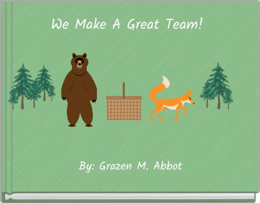 We Make A Great Team!