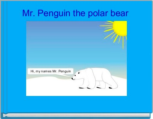 Mr. Penguin the polar bear