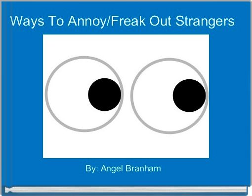 Ways To Annoy/Freak Out Strangers