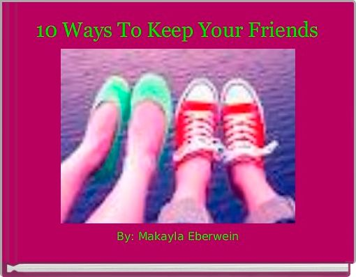 10 Ways To Keep Your Friends