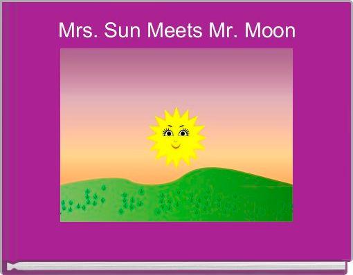Mrs. Sun Meets Mr. Moon