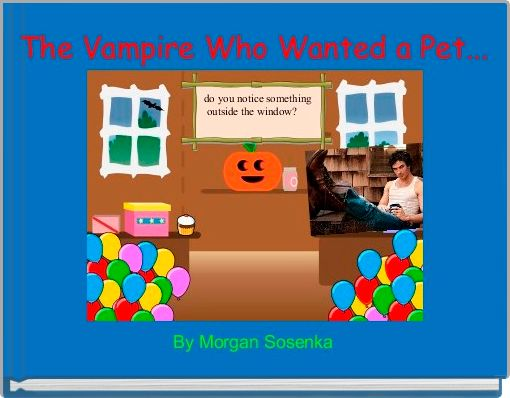 The Vampire Who Wanted a Pet...