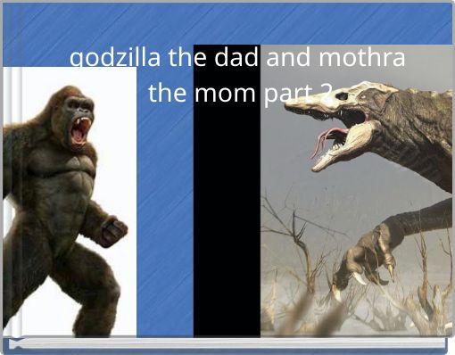 godzilla the dad and mothra the mom part 2