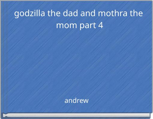 godzilla the dad and mothra the mom part 4