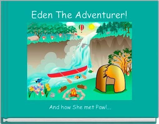 Eden The Adventurer!