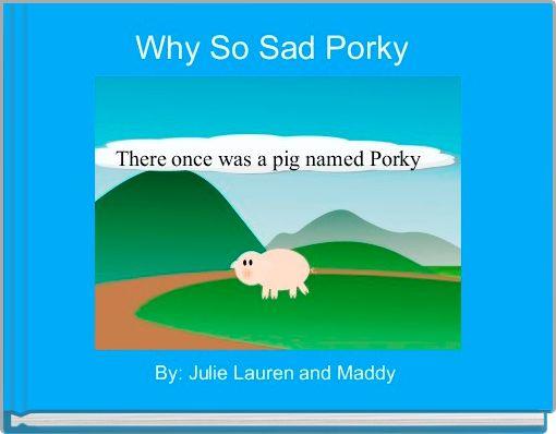 Why So Sad Porky