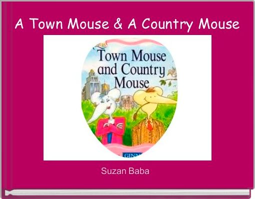 A Town Mouse & A Country Mouse