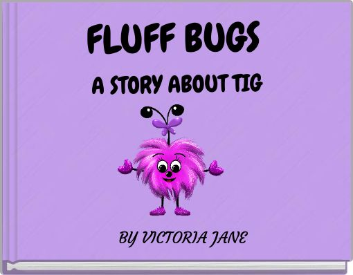 FLUFF BUGSA STORY ABOUT TIG