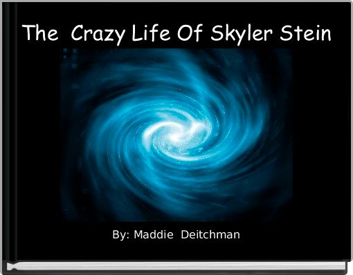 The  Crazy Life Of Skyler Stein