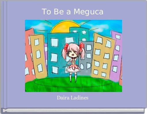 To Be a Meguca