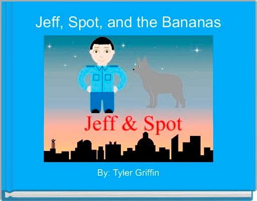 Jeff, Spot, and the Bananas