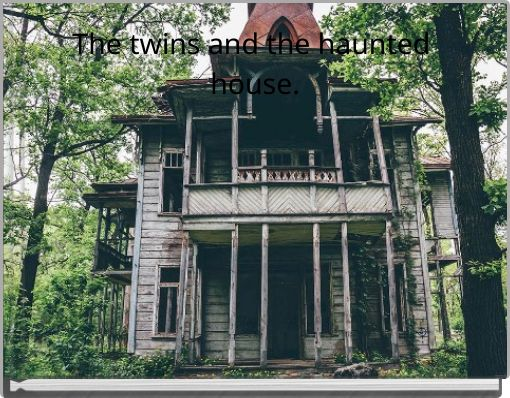 The twins and the haunted house.
