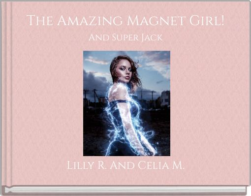 The Amazing Magnet Girl!And Super Jack