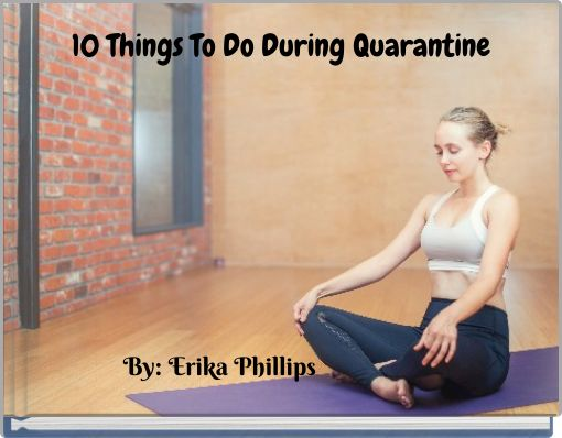 10 Things To Do During Quarantine