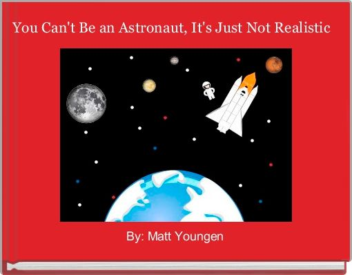 You Can't Be an Astronaut, It's Just Not Realistic