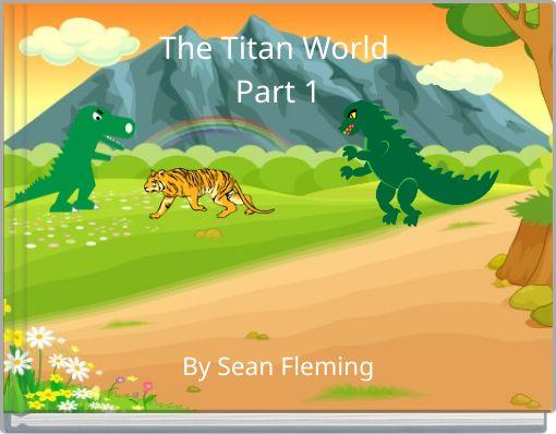 The Titan World.Part 1