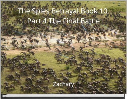 The Spies Betrayal Book 10 Part 4 The Final Battle