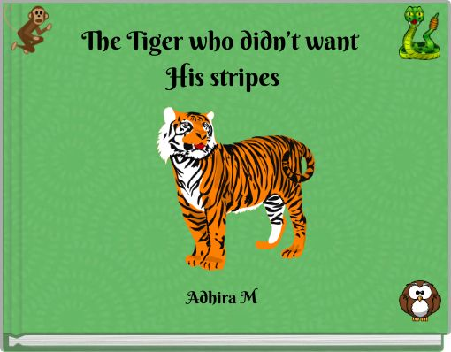 The Tiger who didn'twantHisstripes