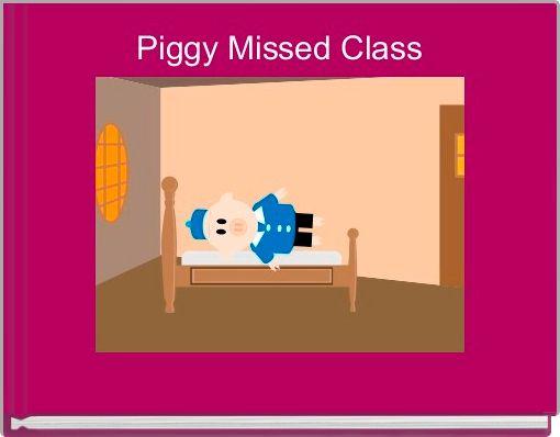 Piggy Missed Class