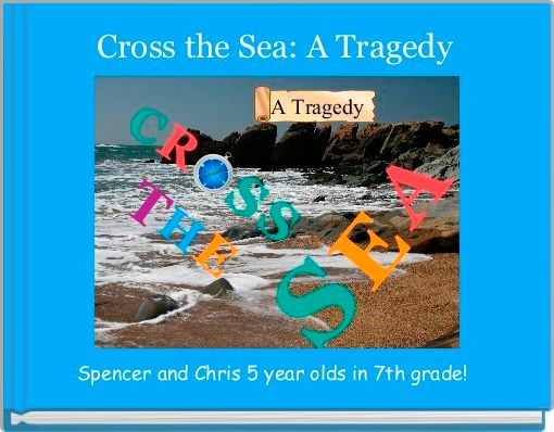 Cross the Sea: A Tragedy