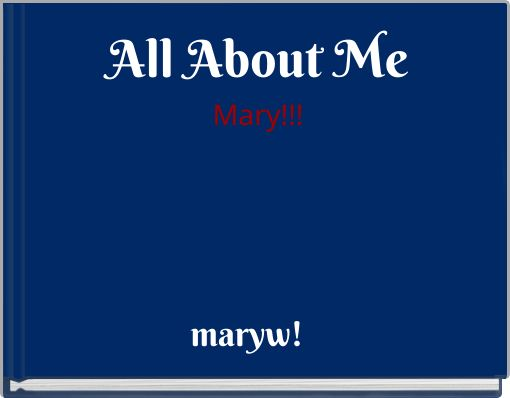 All About MeMary!!!