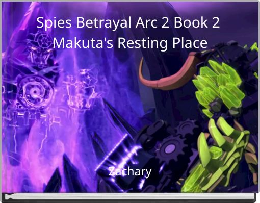 Spies Betrayal Arc 2 Book 2 Makuta's Resting Place