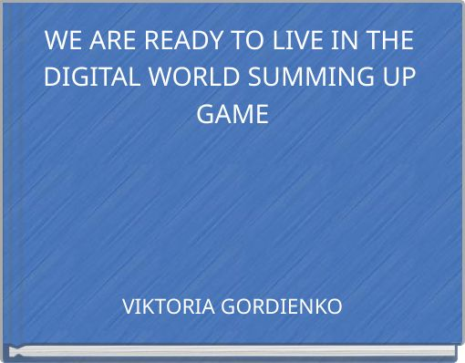 WE ARE READY TO LIVE IN THE DIGITAL WORLD SUMMING UP GAME