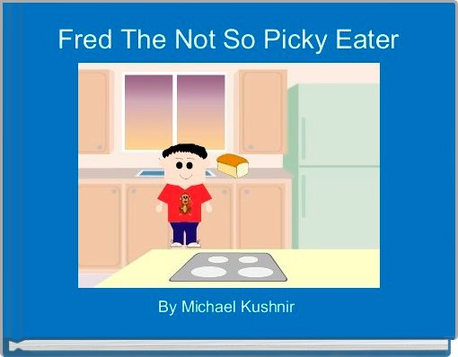 Fred The Not So Picky Eater