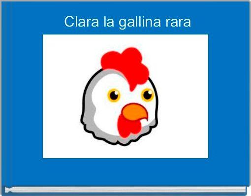 Clara la gallina rara
