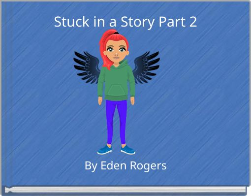 Stuck in a Story Part 2