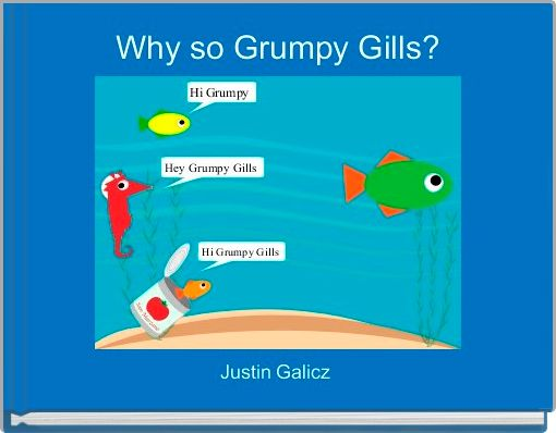 Why so Grumpy Gills?