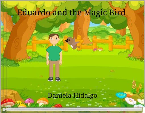 Eduardo and the Magic Bird