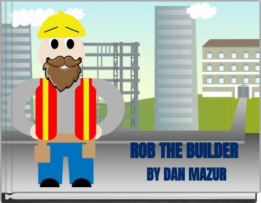ROB THE BUILDER