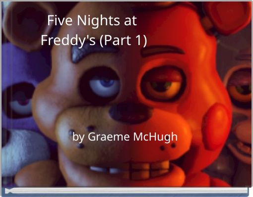Five Nights at Freddy's (Part 1)
