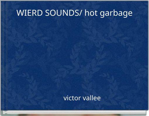 WIERD SOUNDS/ hot garbage