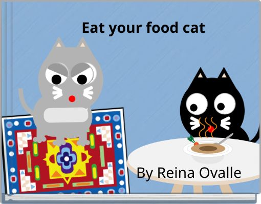 Eat your food cat By Reina Ovalle