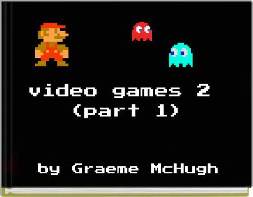 video games 2 (part 1)