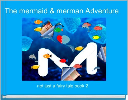 The mermaid & merman Adventure
