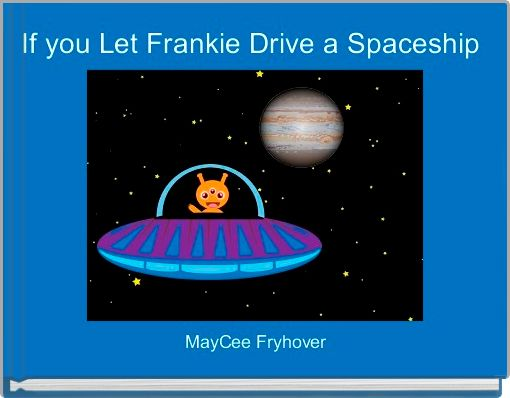If you Let Frankie Drive a Spaceship