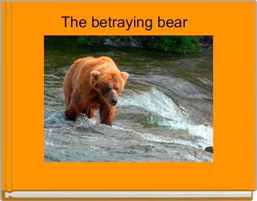 The betraying bear