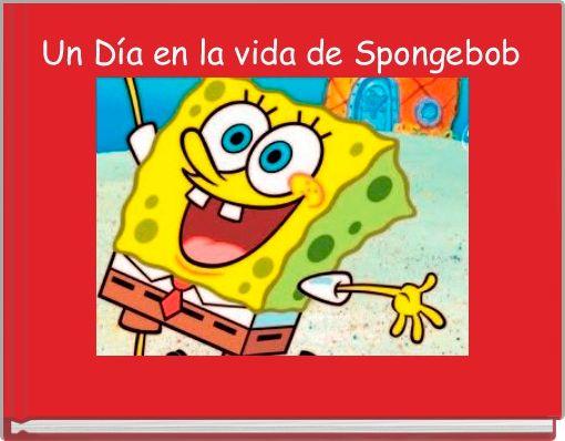 Un Día en la vida de Spongebob