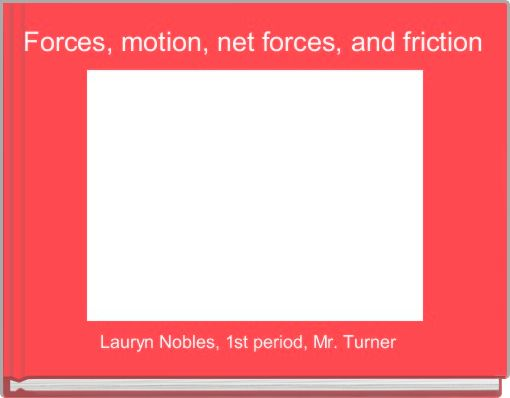 Forces, motion, net forces, and friction