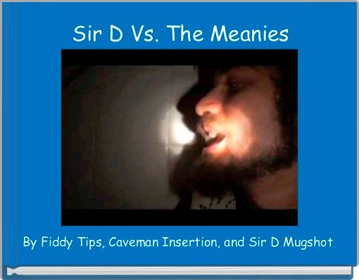 Sir D Vs. The Meanies