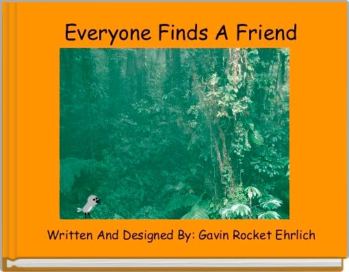 Everyone Finds A Friend