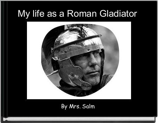 My life as a Roman Gladiator