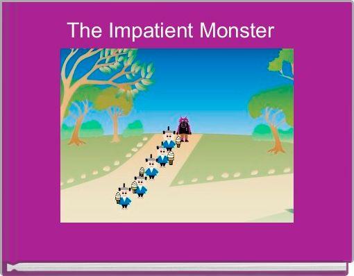 The Impatient Monster