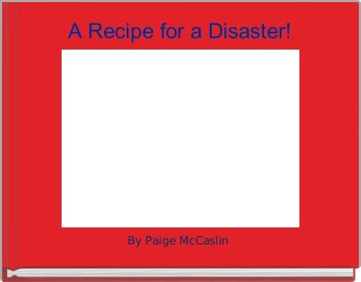 A Recipe for a Disaster!