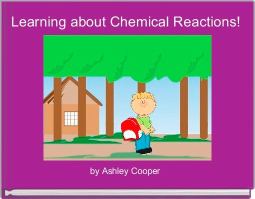 Learning about Chemical Reactions!