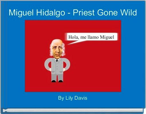 Miguel Hidalgo - Priest Gone Wild