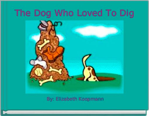 The Dog Who Loved To Dig